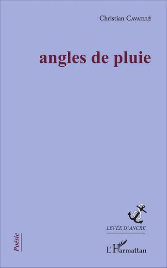 Couverture du livre « Angles de pluie » de Christian Cavaille aux éditions L'harmattan
