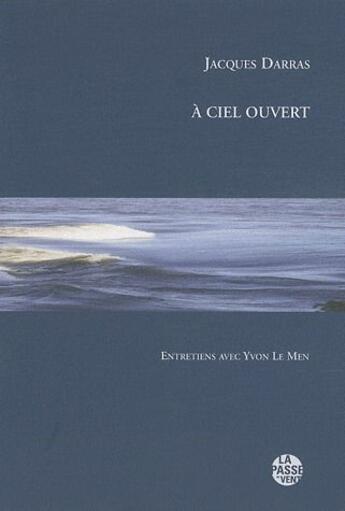 Couverture du livre « À ciel ouvert ; entretiens avec Yvon Le Men » de Yvon Le Men et Jacques Darras aux éditions La Passe Du Vent