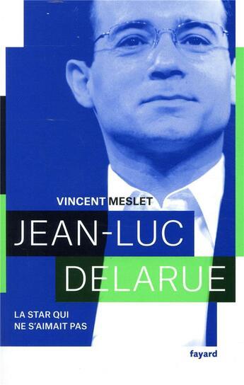 Couverture du livre « Jean-Luc Delarue ; la star qui ne s'aimait pas » de Vincent Meslet aux éditions Fayard