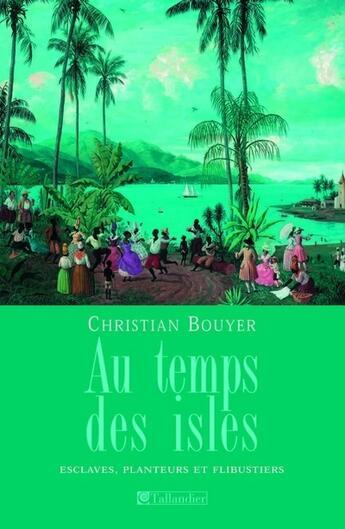 Couverture du livre « Au Temps Des Isles » de Bouyer C aux éditions Tallandier