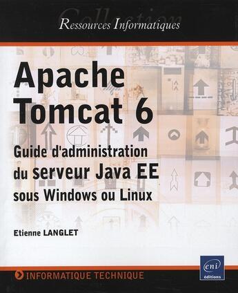 Couverture du livre « Apache Tomcat 6 ; guide d'administration du serveur Java EE sous Windows et Linux » de Etienne Langlet aux éditions Eni
