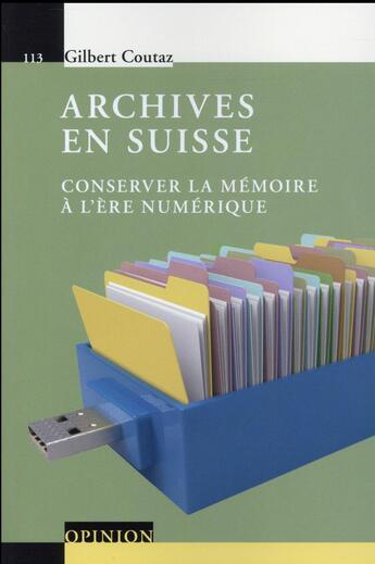 Couverture du livre « Archives en Suisse ; conserver la mémoire à l'ère numérique » de Gilbert Coutaz aux éditions Ppur