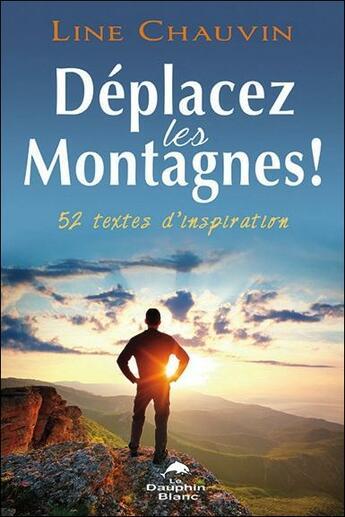 Couverture du livre « Déplacez les montagnes ! 52 textes d'inspiration » de Line Chauvin aux éditions Dauphin Blanc
