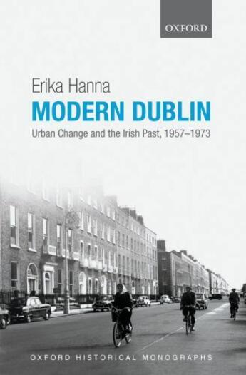 Couverture du livre « Modern Dublin: Urban Change and the Irish Past, 1957-1973 » de Hanna Erika aux éditions Oup Oxford