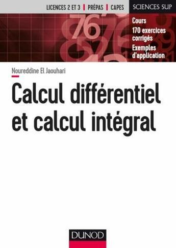 Couverture du livre « Calcul différentiel et calcul intégral ; cours et exercices corrigés » de Noureddine El Jaouhari aux éditions Dunod