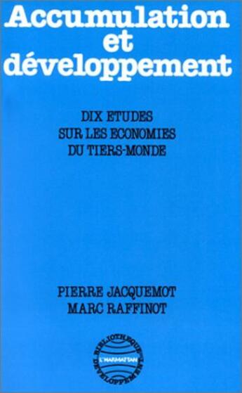 Couverture du livre « Accumulation et développement ; dix études sur les économies du tiers-monde » de Marc Raffinot et Pierre Jacquemot aux éditions L'harmattan