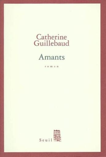 Couverture du livre « Amants » de Catherine Guillebaud aux éditions Seuil