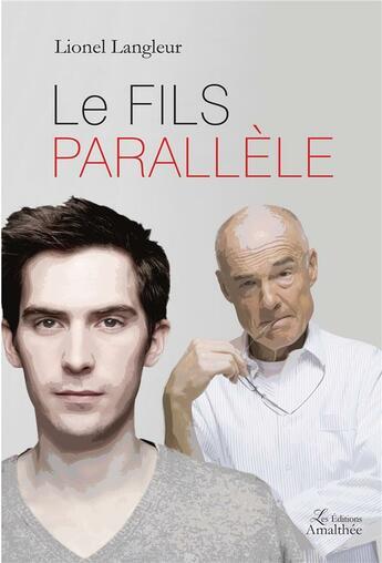 Couverture du livre « Le fils parallèle » de Lionel Langleur aux éditions Amalthee