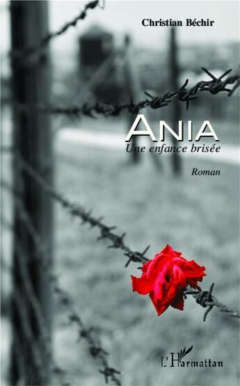 Couverture du livre « Ania, une enfance brisée » de Christian Bechir aux éditions Harmattan