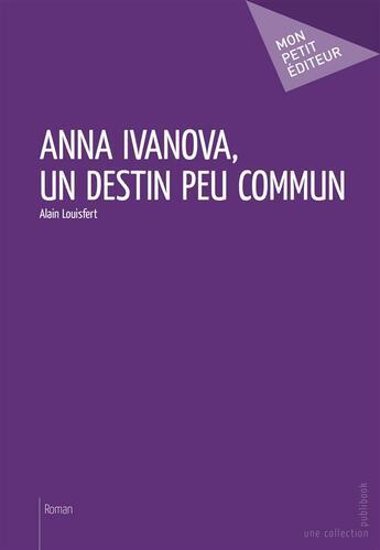 Couverture du livre « Anna Ivanova, un destin peu commun » de Louisfert Alain aux éditions Publibook