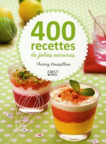 Couverture du livre « 400 recettes de jolies verrines » de Thierry Roussillon aux éditions First
