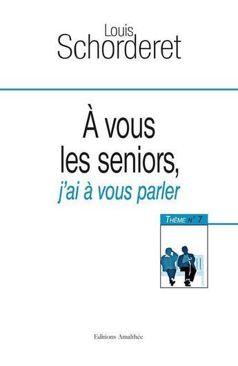 Couverture du livre « A vous les seniors j'ai a vous parler » de Louis Schorderet aux éditions Amalthee