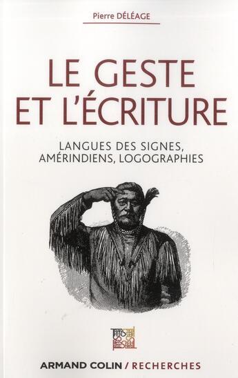 Couverture du livre « Le geste et l'écriture ; langues des signes, Amérindiens, logographies » de Pierre Deleage aux éditions Armand Colin