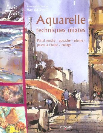 Couverture du livre « Aquarelle techniques mixtes - pastel tendre, gouache, plume, pastel a l'huile, collage » de Patricia Seligman aux éditions Eyrolles