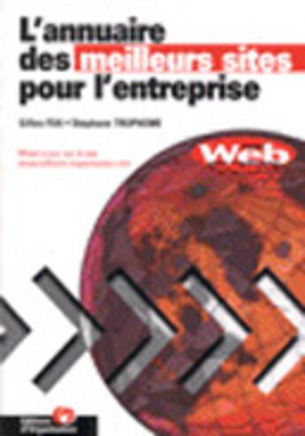 Couverture du livre « Annuaire Des Meilleurs Sites Web Pour L'Entreprise » de Gilles Foa et Stephane Trupheme aux éditions Organisation
