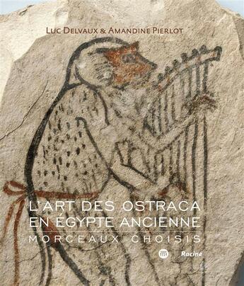 Couverture du livre « 'art des ostraca en Egypte ancienne ; morceaux choisis » de Luc Delvaux et Amandine Pierlot aux éditions Editions Racine