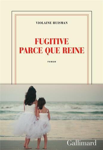 Couverture du livre « Fugitive parce que reine » de Violaine Huisman aux éditions Gallimard