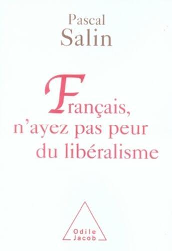 Couverture du livre « Français, n'ayez pas peur du libéralisme » de Pascal Salin aux éditions Odile Jacob