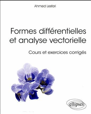 Couverture du livre « Formes differentielles analyse vectorielle cours et exercices corriges » de Lesfari aux éditions Ellipses Marketing