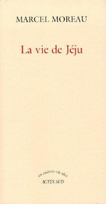 Couverture du livre « La vie de Jéju » de Marcel Moreau aux éditions Actes Sud