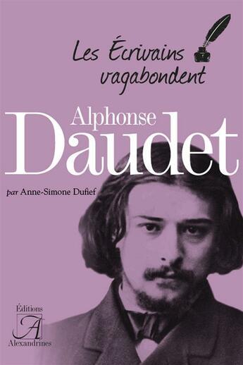 Couverture du livre « Alphonse Daudet » de Anne-Simone Dufief aux éditions Alexandrines