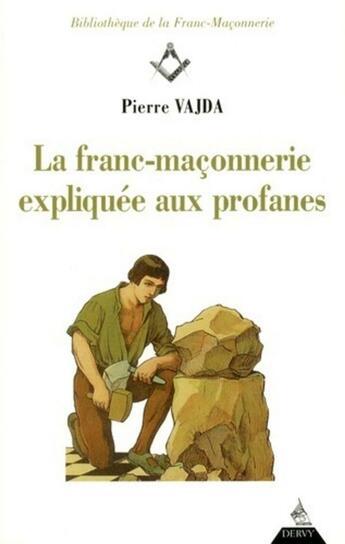 Couverture du livre « La franc-maçonnerie expliquée aux profanes » de Pierre Vajda aux éditions Dervy