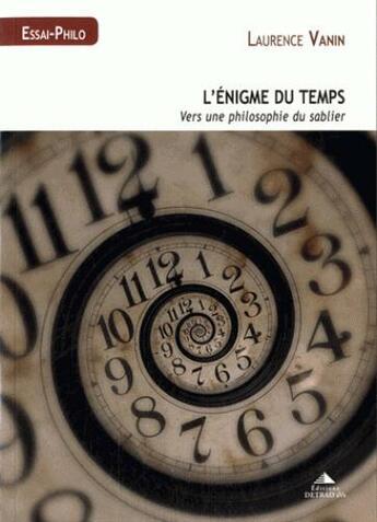 Couverture du livre « L'énigme du temps ; vers une philosophie du sablier » de Laurence Vanin aux éditions Detrad Avs