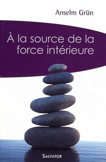 Couverture du livre « À la source de la force intérieure » de Anselm Grun aux éditions Salvator