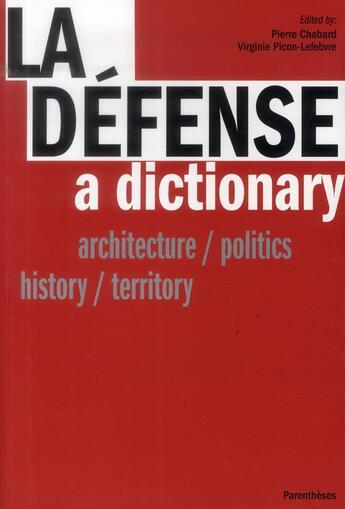 Couverture du livre « La défense, a dictionary ; architecture / politics, history / territory » de Pierre Chabard et Virginie Picon-Lefebvre aux éditions Parentheses