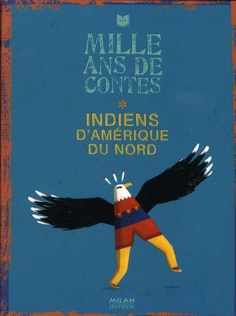 Couverture du livre « Mille ans de contes ; Indiens d'Amérique du Nord » de Collectif aux éditions Milan