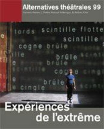 Couverture du livre « Alternatives Theatrales T.99 ; Expériences De L'Extrême » de Collectif aux éditions Alternatives Theatrales