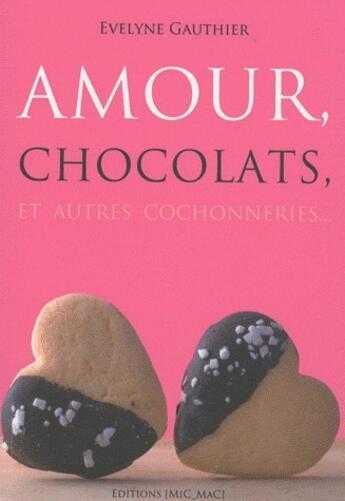 Couverture du livre « Amour, chocolats, et autres cochonneries » de Evelyne Gauthier aux éditions Mic Mac Editions