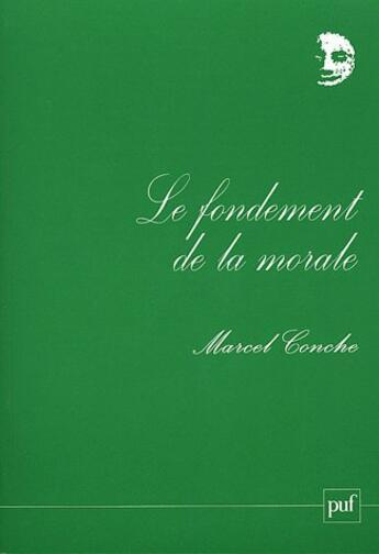 Couverture du livre « Le fondement de la morale » de Marcel Conche aux éditions Puf