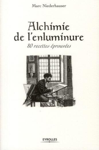 Couverture du livre « Alchimie de l'enluminure ; 80 recettes éprouvées » de Marc Niederhauser aux éditions Eyrolles