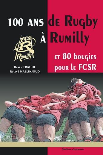 Couverture du livre « 100 ans de rugby à Rumilly ; et 80 bougies pour le FCSR » de Roland Mallinjoud et Henry Tracol aux éditions Editions De L'astronome