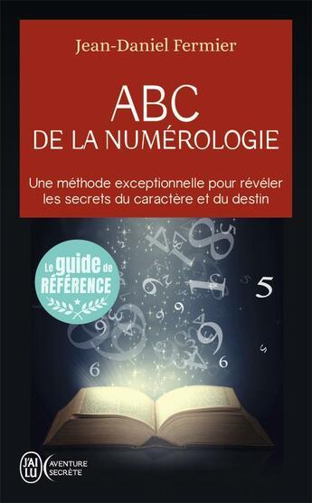 Couverture du livre « ABC de la numérologie ; une méthode exceptionelle pour révéler les secrets du caractère et du destin » de Jean-Daniel Fermier aux éditions J'ai Lu