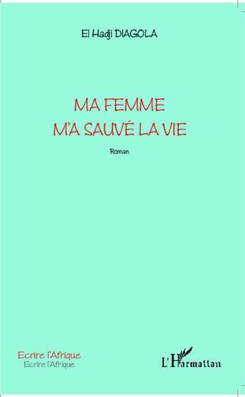 Couverture du livre « Ma femme m'a sauvé la vie » de El Hadji Diagola aux éditions L'harmattan