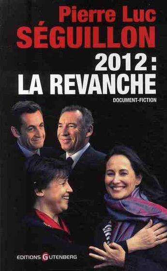 Couverture du livre « 2012 : la revanche ; document-fiction » de Seguillon-P.L aux éditions Gutenberg
