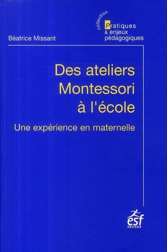 Couverture du livre « Ateliers Montessori à l'école ; une expérience en maternelle (édition 2009) » de Missant B aux éditions Esf Editeur