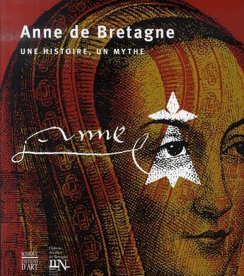 Couverture du livre « Anne de bretagne ; une histoire, un mythe » de Collectif aux éditions Somogy