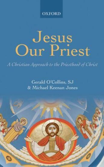 Couverture du livre « Jesus Our Priest: A Christian Approach to the Priesthood of Christ » de Jones Michael Keenan aux éditions Oup Oxford