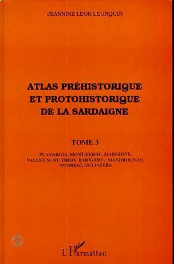 Couverture du livre « Atlas préhistorique et protohistorique de la Sardaigne t.3 » de Jeannine Leon Leurquin aux éditions Harmattan