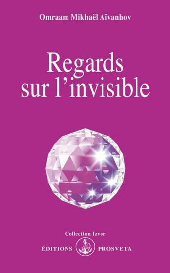 Couverture du livre « Regards sur l'invisible » de Omraam Mikhael Aivanhov aux éditions Prosveta