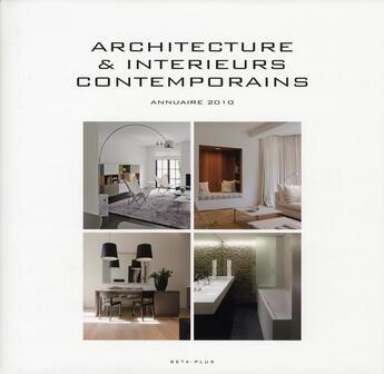 Couverture du livre « Architecture et intérieurs contemporains ; annuaire 2010 » de Wim Pauwels aux éditions Beta-plus