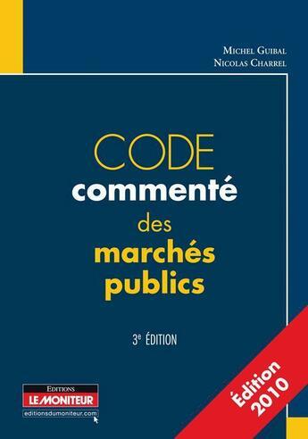 Couverture du livre « Code commenté des marchés publics (3e édition) » de Michel Guibal et Nicolas Charrel aux éditions Le Moniteur