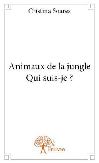 Couverture du livre « Animaux de la jungle ; qui suis-je ? » de Cristina Soares aux éditions Edilivre-aparis