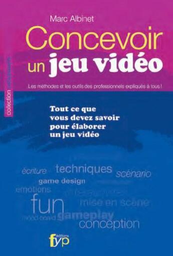 Couverture du livre « Concevoir un jeu vidéo ; tout ce que vous devez savoir pour élaborer un jeu vidéo (2e édition) » de Marc Albinet aux éditions Fyp