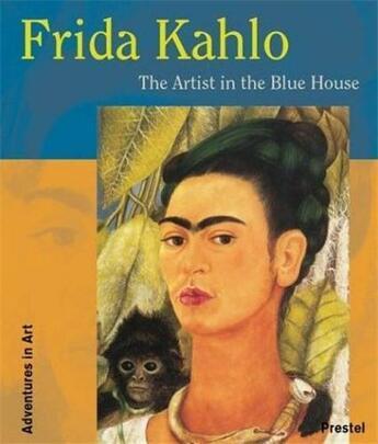 Couverture du livre « Frida kahlo the artist in the blue house (adventures in art) » de Magdalena Holzhey aux éditions Prestel