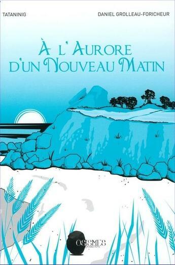 Couverture du livre « À l'aurore d'un nouveau matin » de Daniel Grolleau-Foricheur aux éditions Osismes Productions