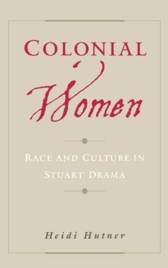 Couverture du livre « Colonial Women: Race and Culture in Stuart Drama » de Hutner Heidi aux éditions Oxford University Press Usa